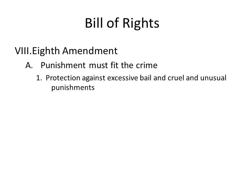 Bill of Rights Eighth Amendment Punishment must fit the crime