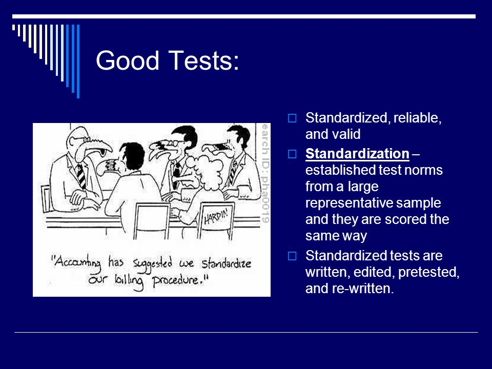 Good Tests: Standardized, reliable, and valid