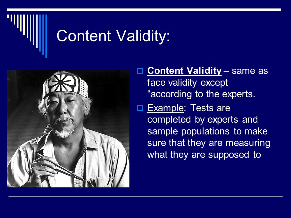 Content Validity: Content Validity – same as face validity except according to the experts.