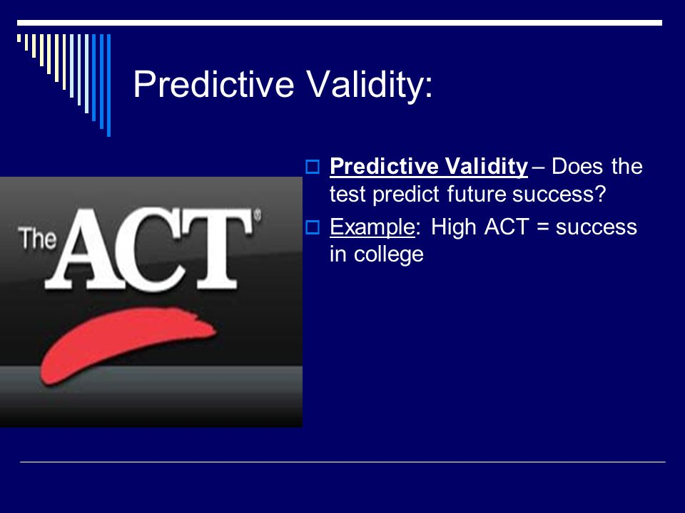 Predictive Validity: Predictive Validity – Does the test predict future success.