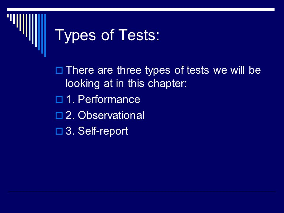 Types of Tests: There are three types of tests we will be looking at in this chapter: 1. Performance.