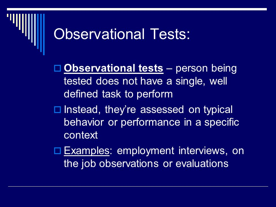 Observational Tests: Observational tests – person being tested does not have a single, well defined task to perform.