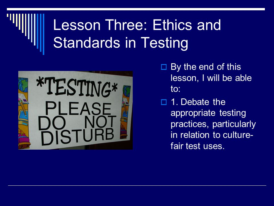 Lesson Three: Ethics and Standards in Testing