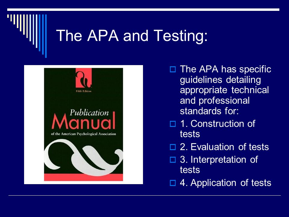 The APA and Testing: The APA has specific guidelines detailing appropriate technical and professional standards for: