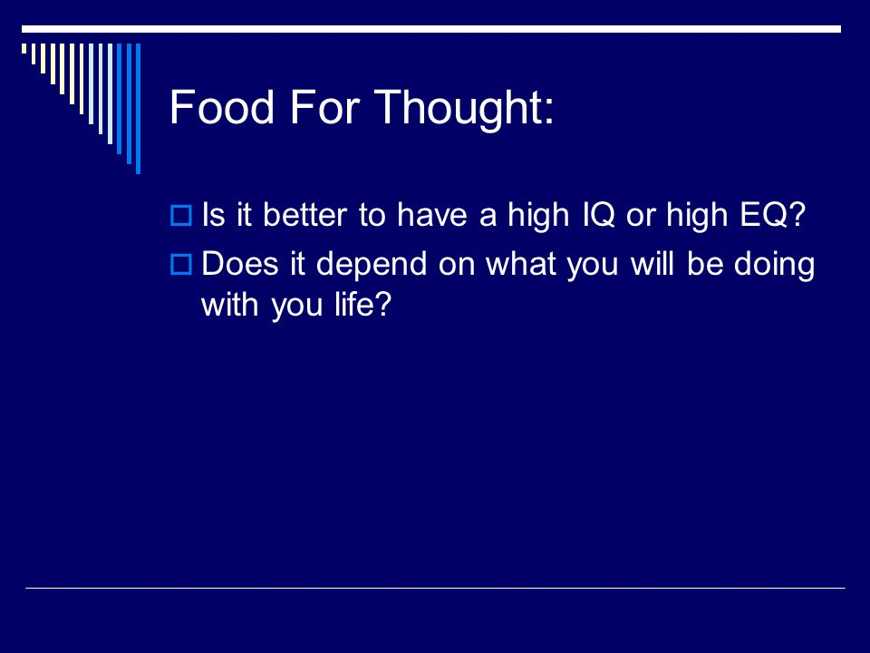 Food For Thought: Is it better to have a high IQ or high EQ