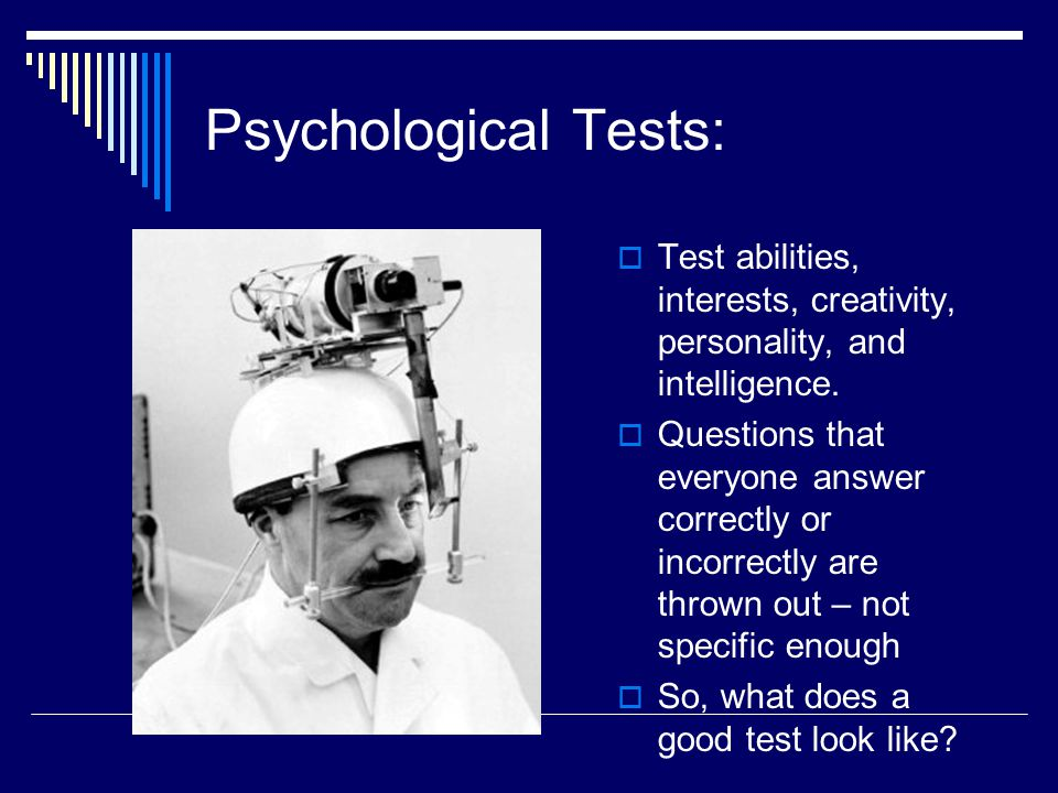 Psychological Tests: Test abilities, interests, creativity, personality, and intelligence.