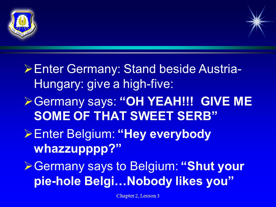Enter Germany: Stand beside Austria-Hungary: give a high-five: