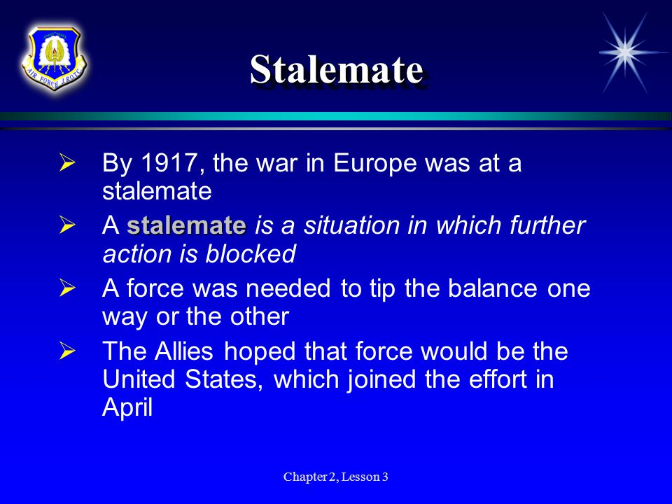 Stalemate By 1917, the war in Europe was at a stalemate