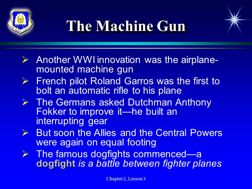 The Machine Gun Another WWI innovation was the airplane-mounted machine gun.
