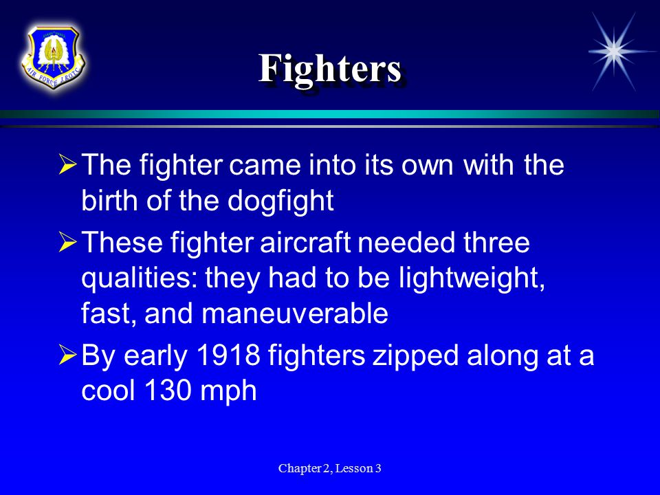 Fighters The fighter came into its own with the birth of the dogfight