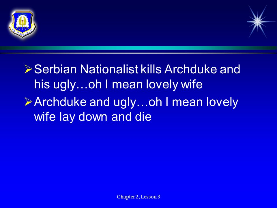 Serbian Nationalist kills Archduke and his ugly…oh I mean lovely wife