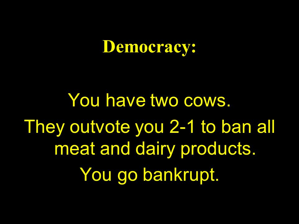 They outvote you 2-1 to ban all meat and dairy products.