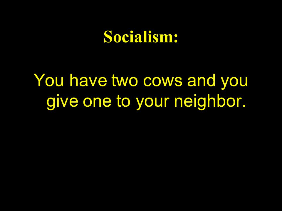 You have two cows and you give one to your neighbor.