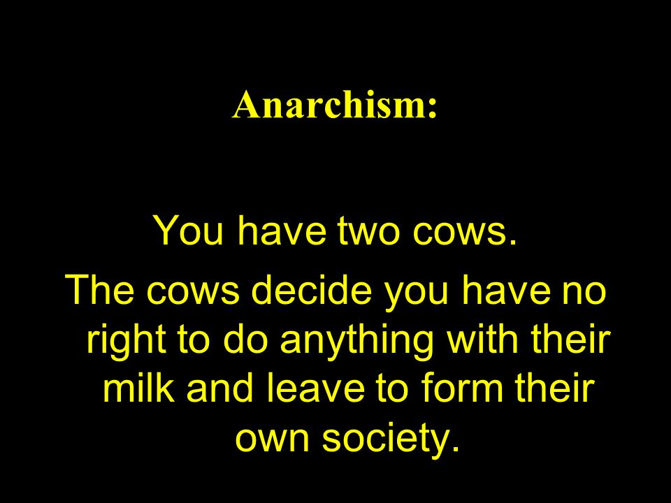Anarchism: You have two cows.