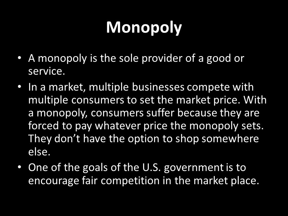 Monopoly A monopoly is the sole provider of a good or service.