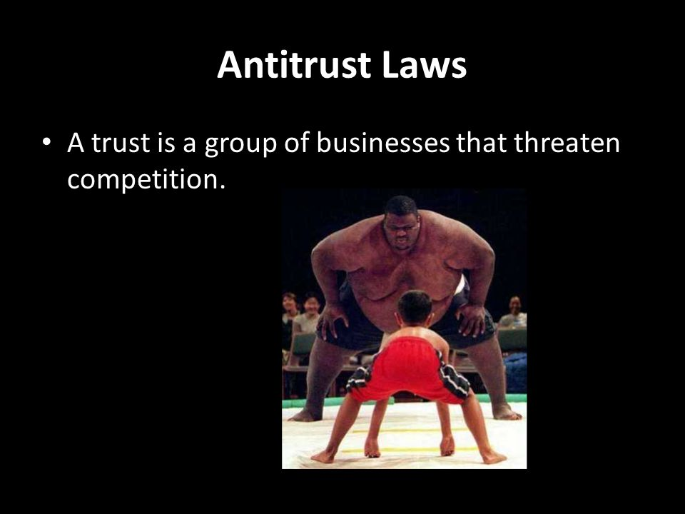 Antitrust Laws A trust is a group of businesses that threaten competition.