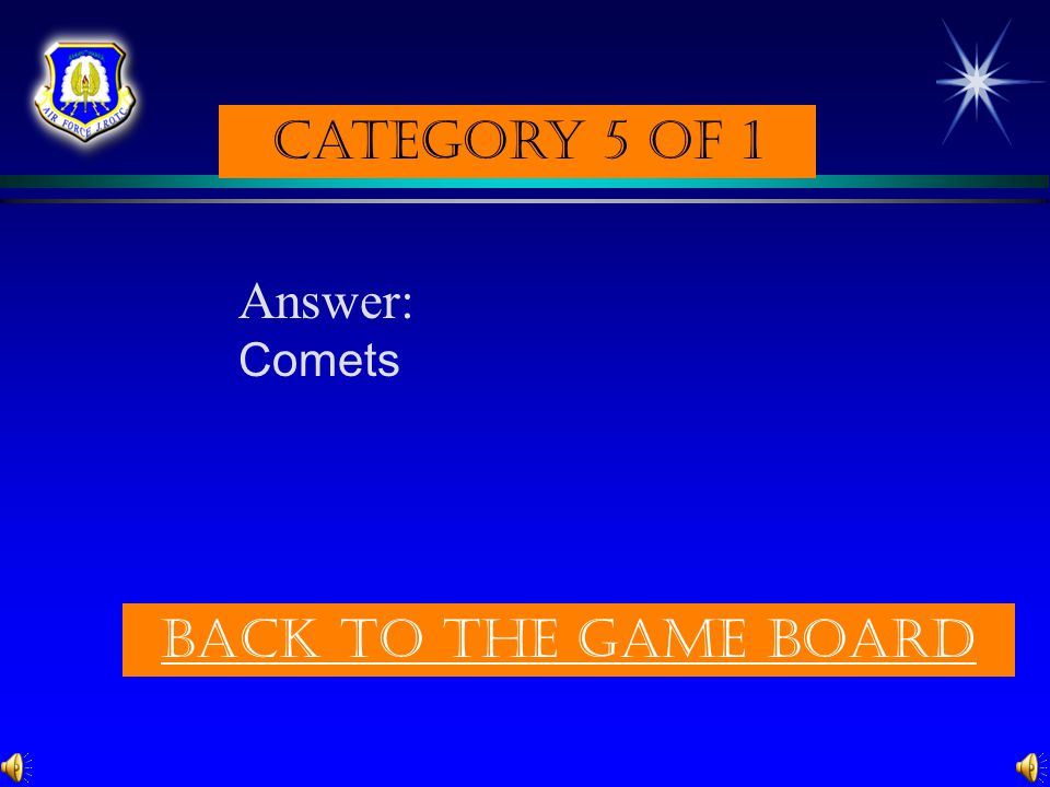 Category 5 of 1 Answer: Comets Back to the game board