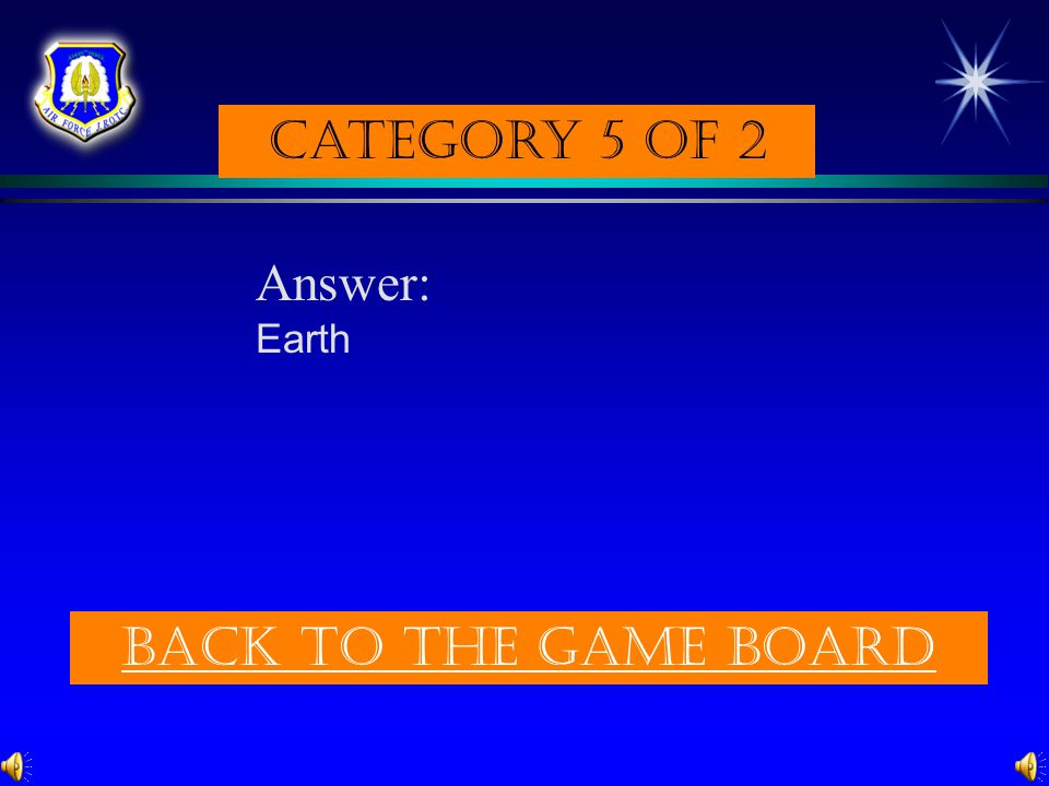 Category 5 of 2 Answer: Earth Back to the game board