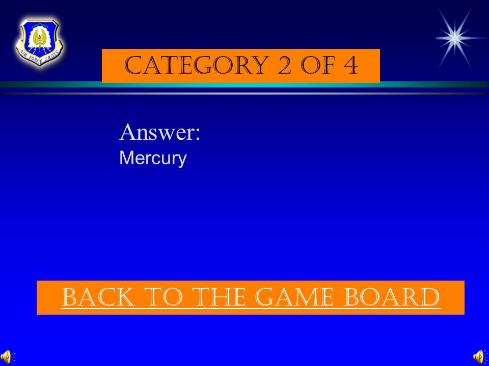 Category 2 of 4 Answer: Mercury Back to the game board