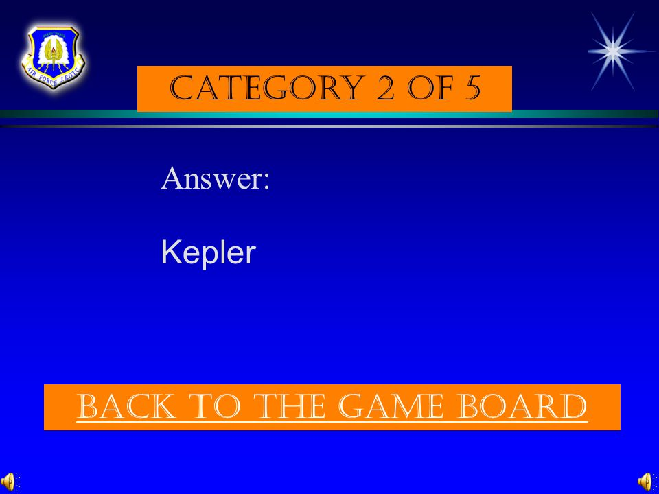 Category 2 of 5 Answer: Kepler Back to the game board