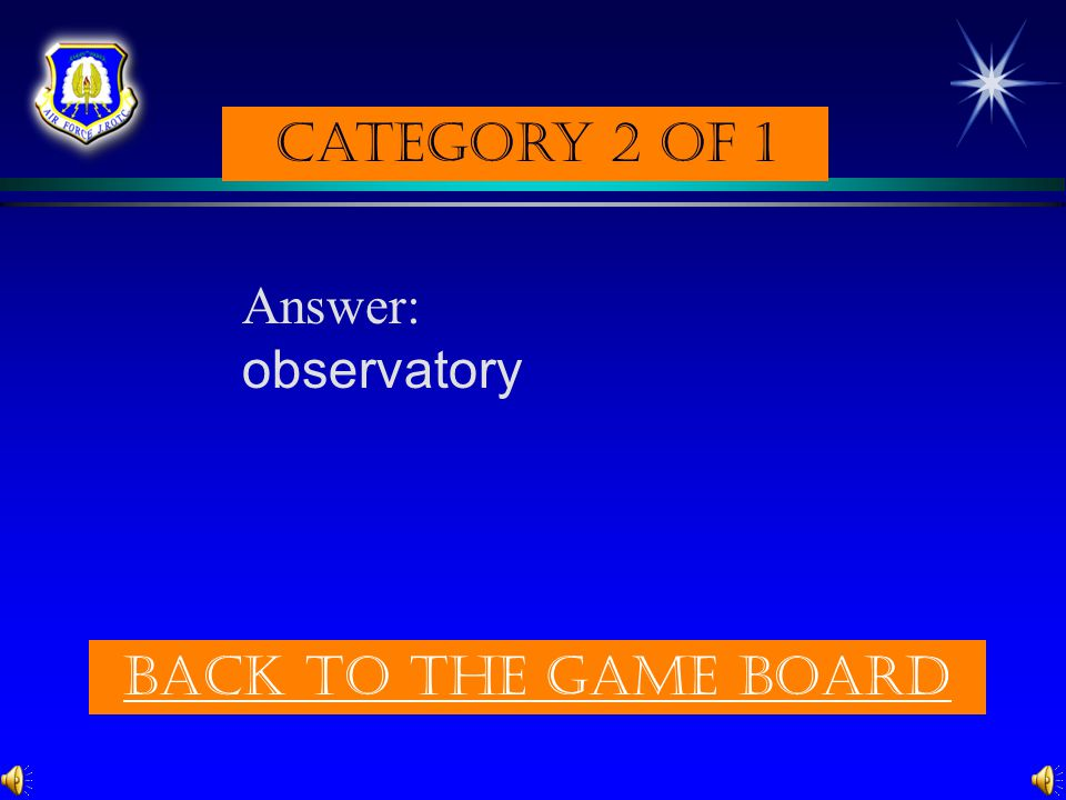 Category 2 of 1 Answer: observatory Back to the game board