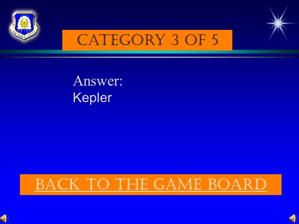 Category 3 of 5 Answer: Kepler Back to the game board