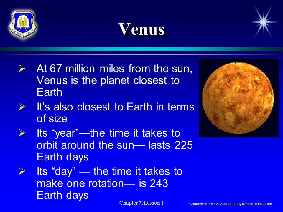 Venus At 67 million miles from the sun, Venus is the planet closest to Earth. It's also closest to Earth in terms of size.