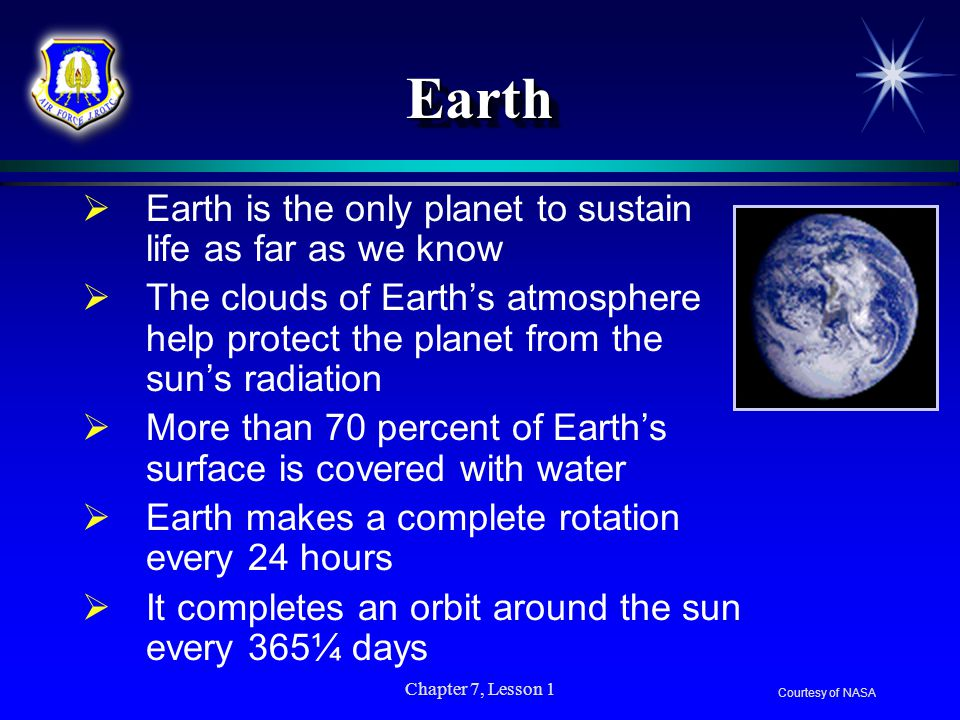 Earth Earth is the only planet to sustain life as far as we know