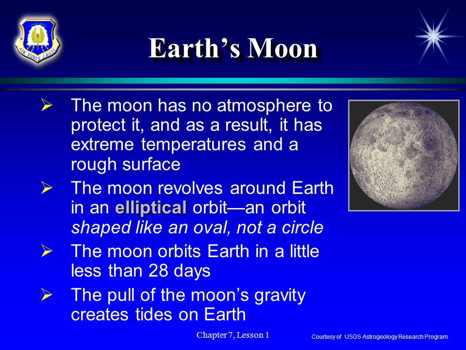 Earth's Moon The moon has no atmosphere to protect it, and as a result, it has extreme temperatures and a rough surface.