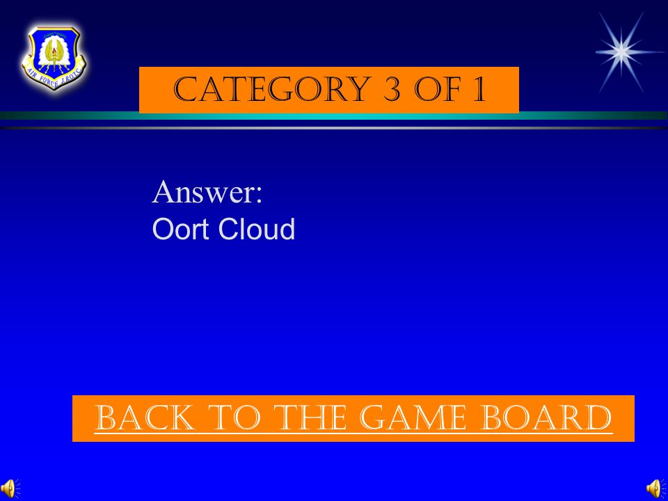Category 3 of 1 Answer: Oort Cloud Back to the game board