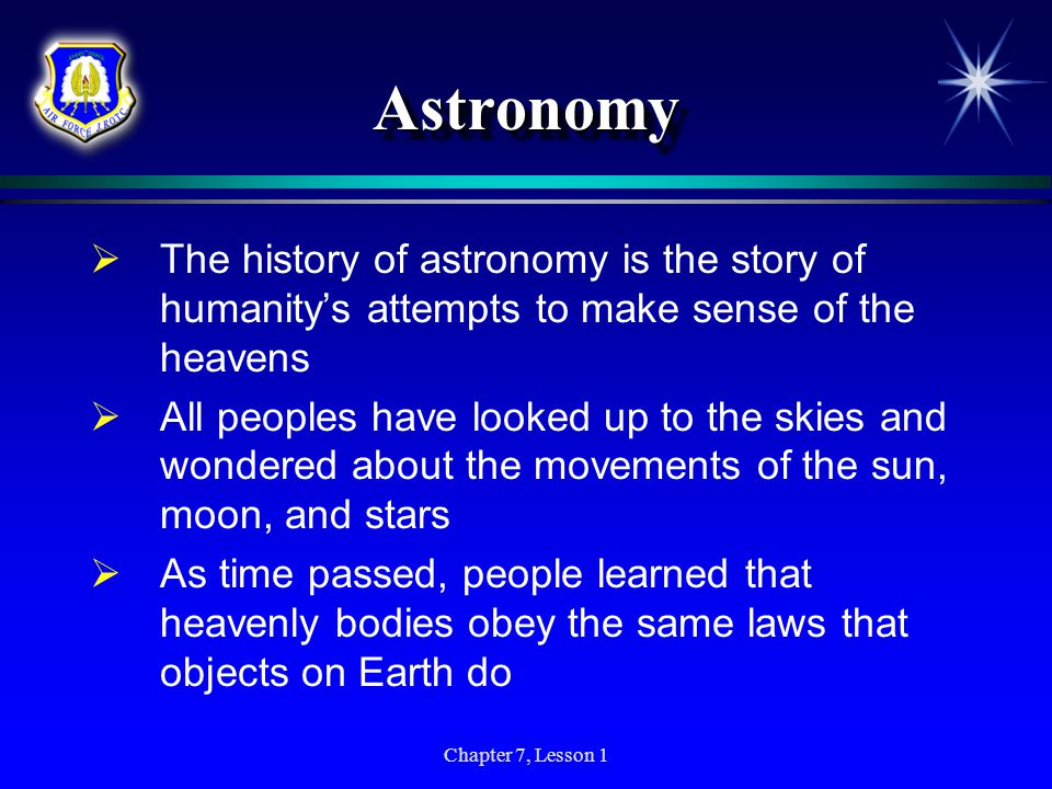 Astronomy The history of astronomy is the story of humanity's attempts to make sense of the heavens.