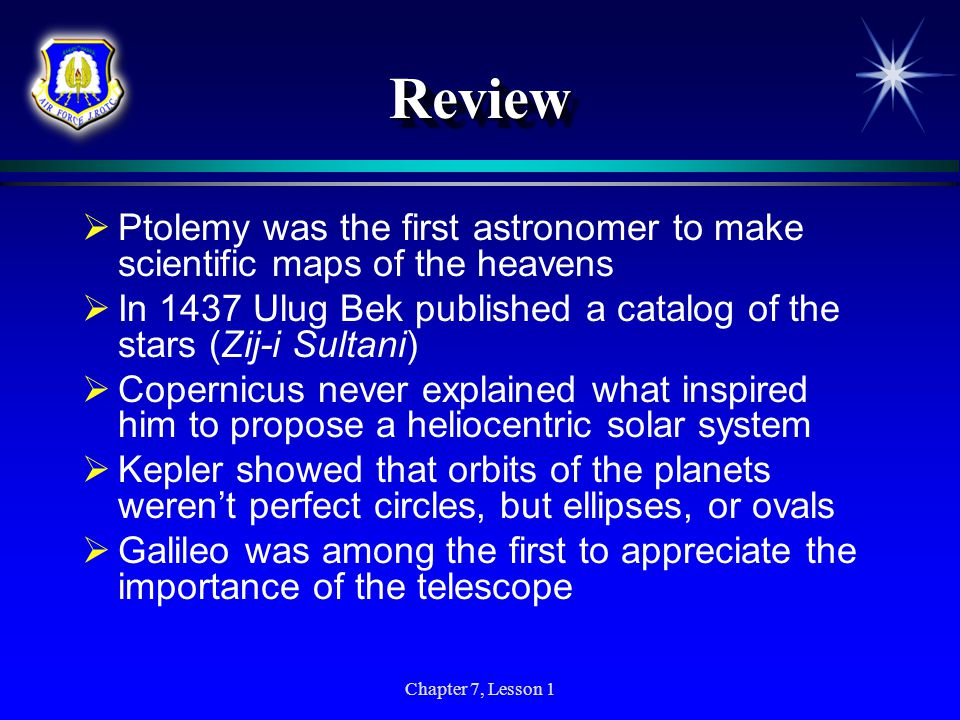 Review Ptolemy was the first astronomer to make scientific maps of the heavens. In 1437 Ulug Bek published a catalog of the stars (Zij-i Sultani)