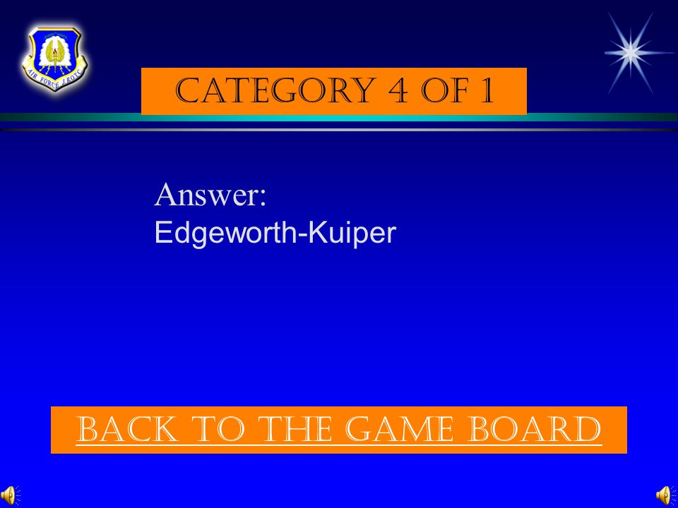 Category 4 of 1 Answer: Edgeworth-Kuiper Back to the game board