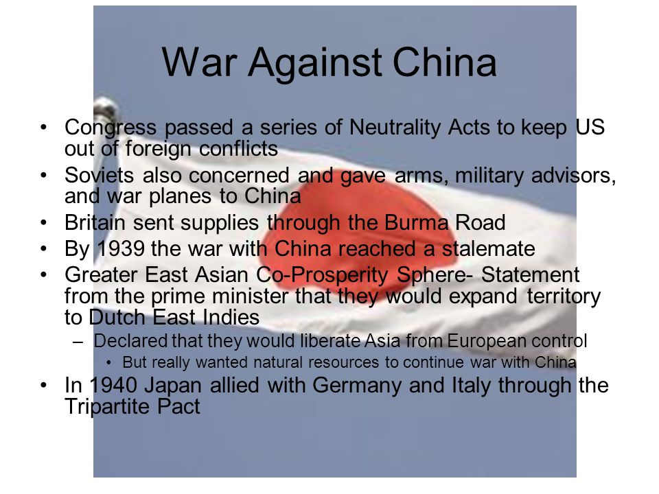 War Against China Congress passed a series of Neutrality Acts to keep US out of foreign conflicts.