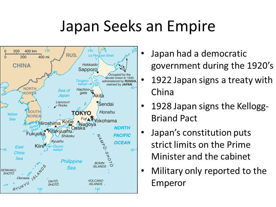 Japan Seeks an Empire Japan had a democratic government during the 1920's. 1922 Japan signs a treaty with China.