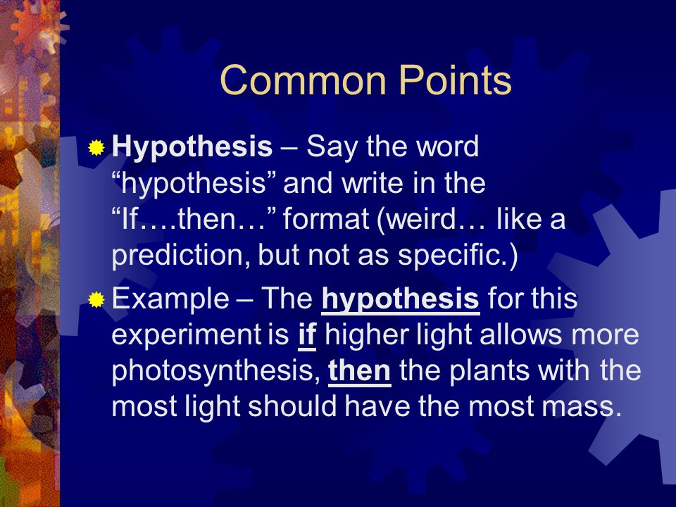 Common Points Hypothesis – Say the word hypothesis and write in the If….then… format (weird… like a prediction, but not as specific.)