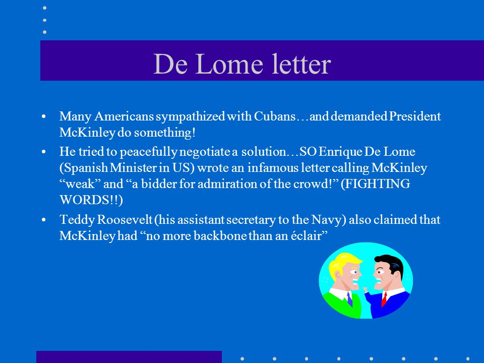 De Lome letter Many Americans sympathized with Cubans…and demanded President McKinley do something!