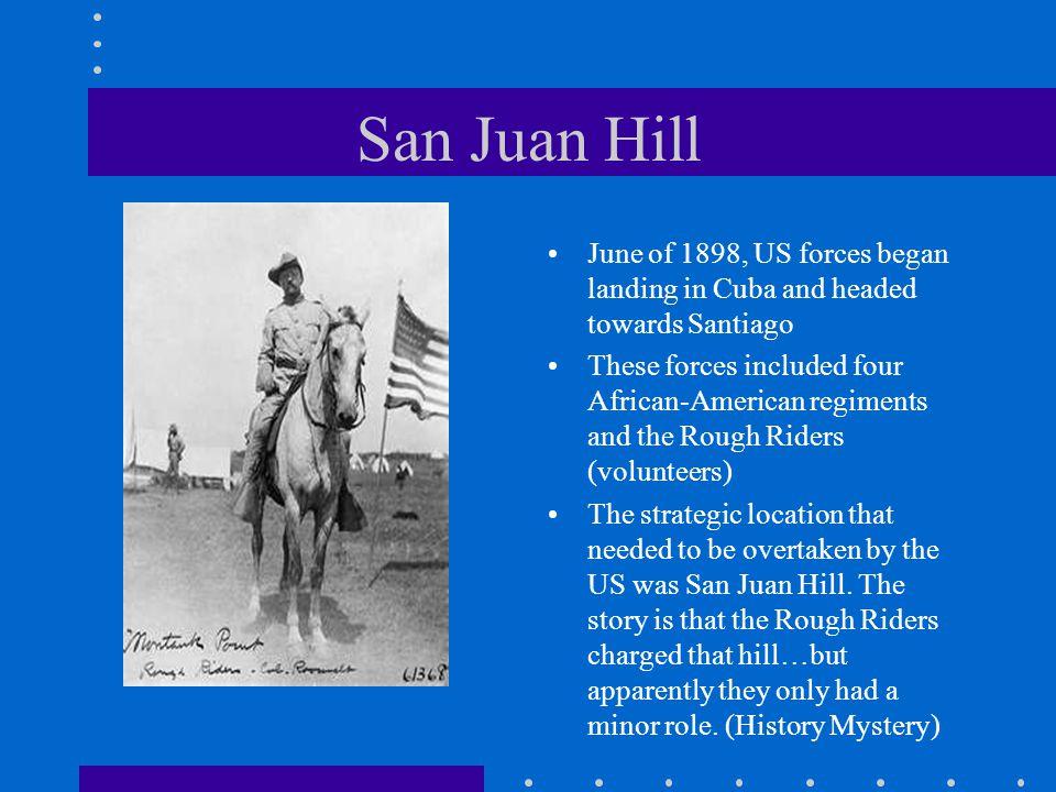 San Juan Hill June of 1898, US forces began landing in Cuba and headed towards Santiago.