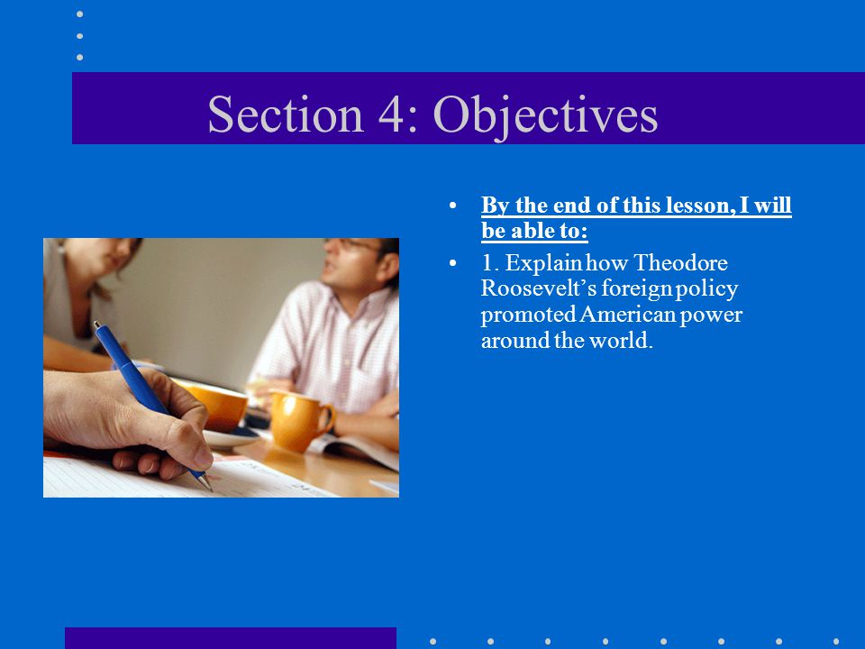 Section 4: Objectives By the end of this lesson, I will be able to: