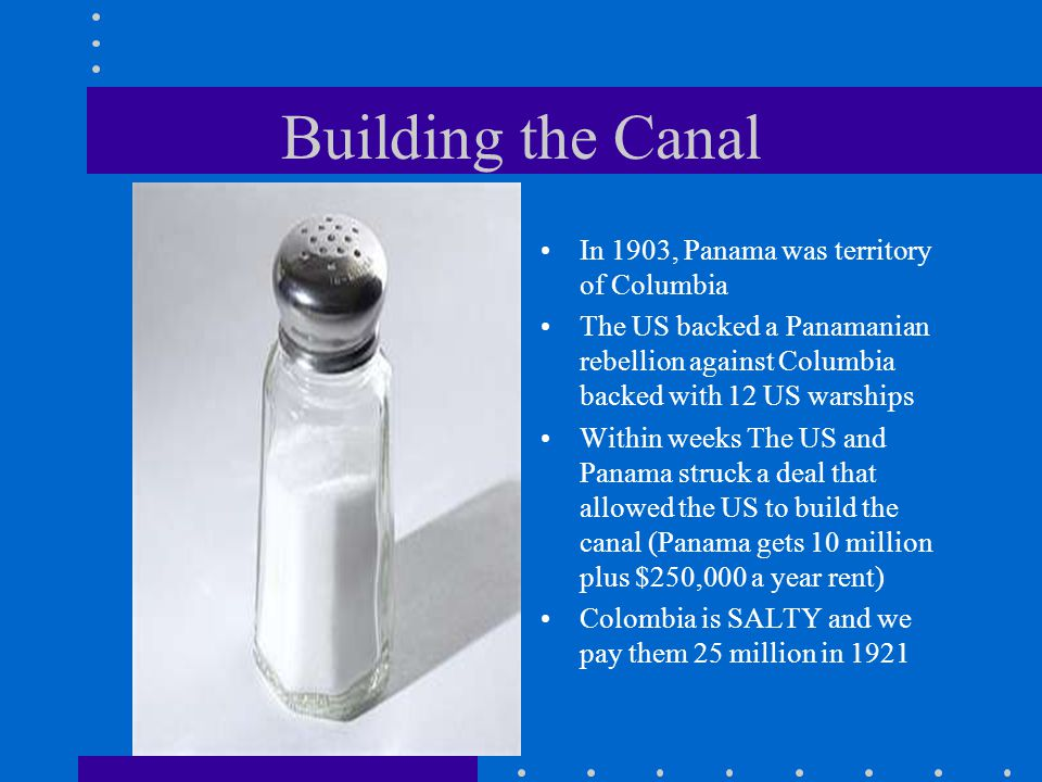 Building the Canal In 1903, Panama was territory of Columbia