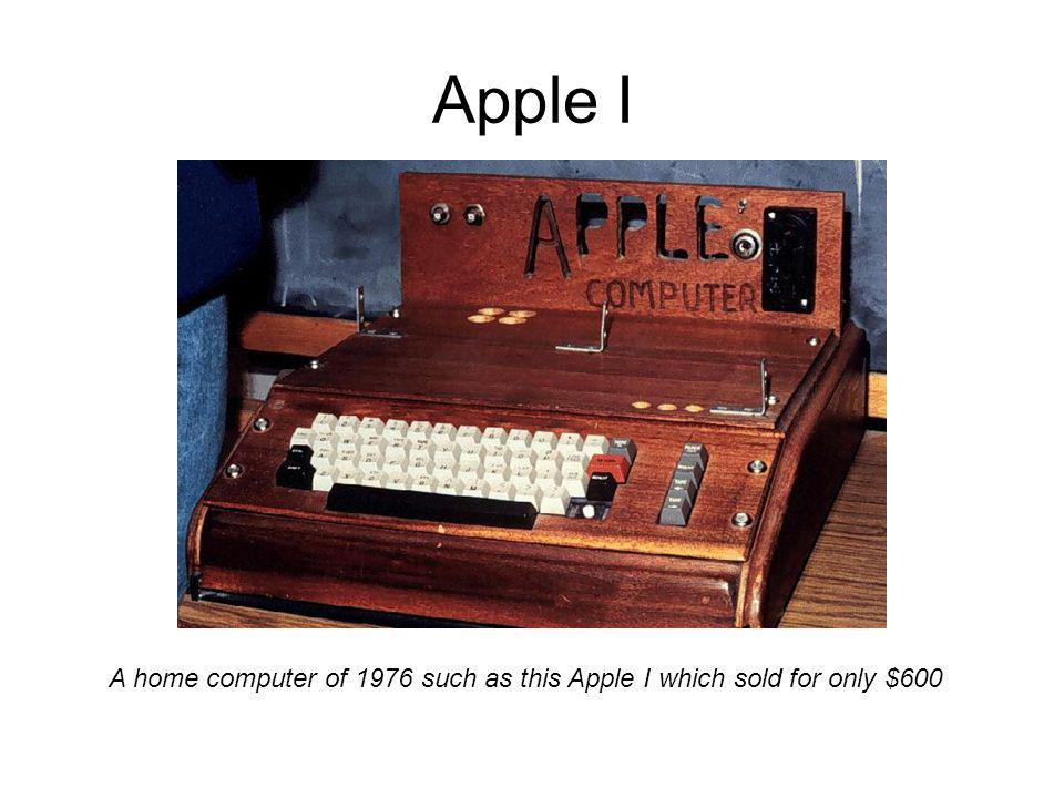 Apple I A home computer of 1976 such as this Apple I which sold for only $600