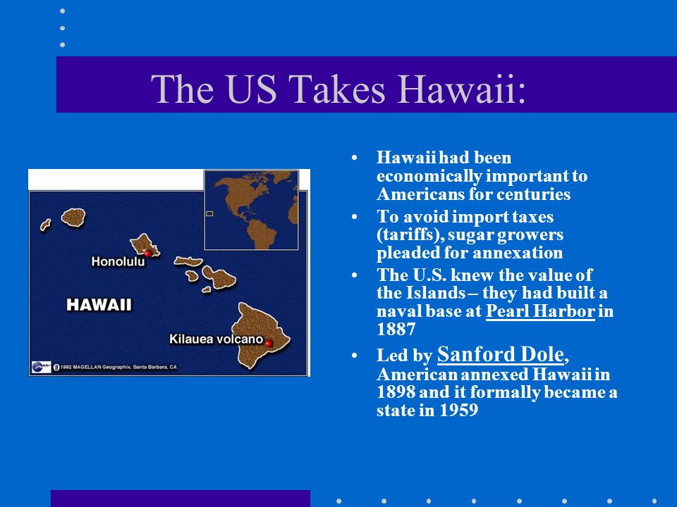 The US Takes Hawaii: Hawaii had been economically important to Americans for centuries.