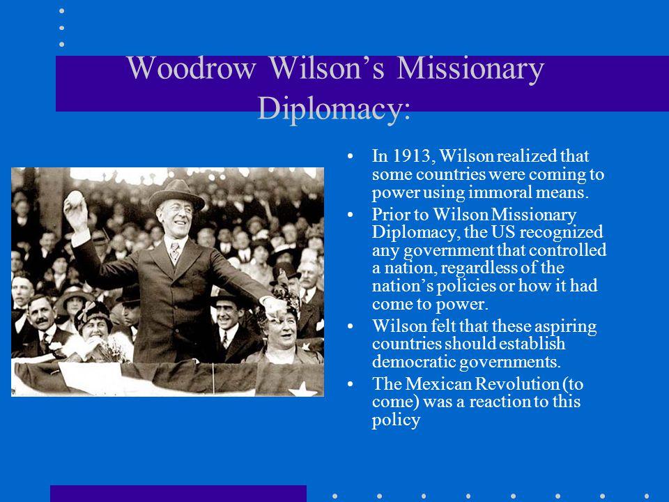 Woodrow Wilson's Missionary Diplomacy: