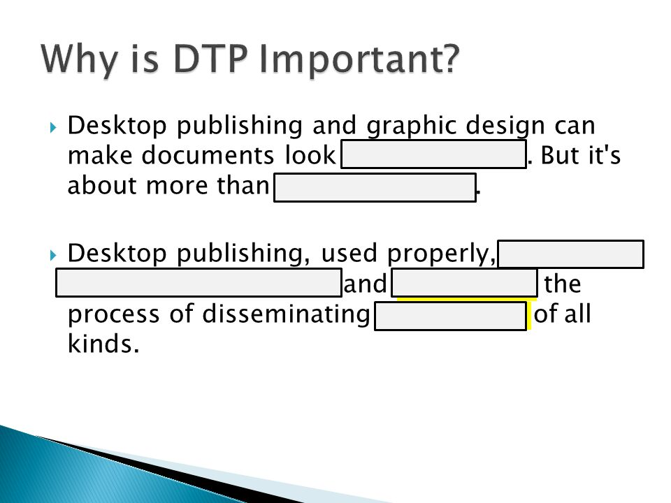 Why is DTP Important Desktop publishing and graphic design can make documents look better, prettier. But it s about more than just appearance.