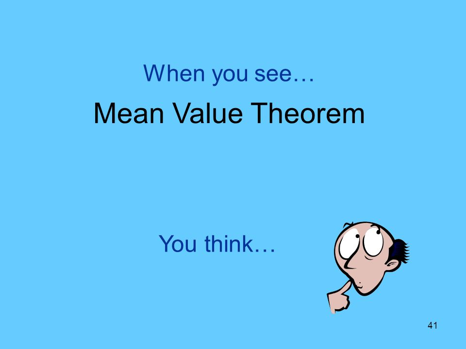 When you see… Mean Value Theorem You think…