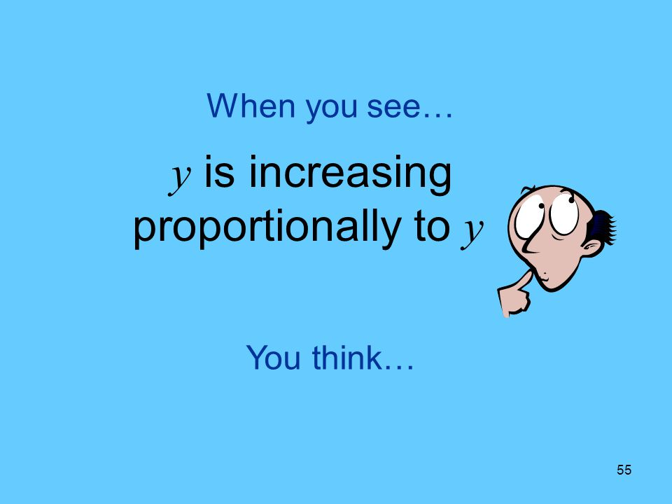 y is increasing proportionally to y