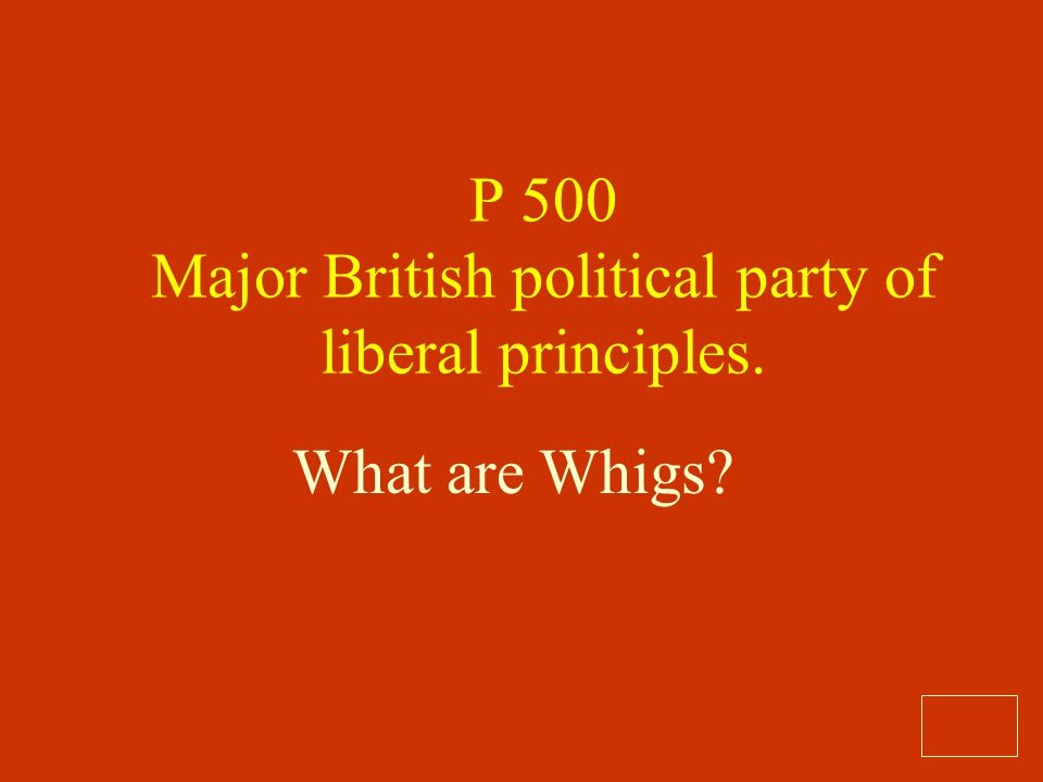 P 500 Major British political party of liberal principles.