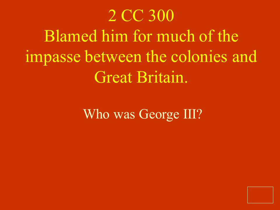 2 CC 300 Blamed him for much of the impasse between the colonies and Great Britain.
