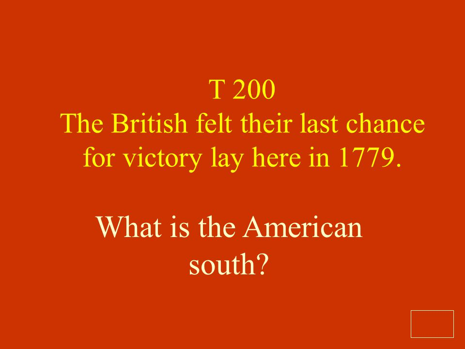 T 200 The British felt their last chance for victory lay here in 1779.