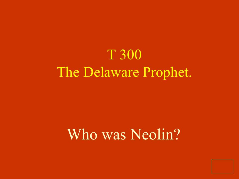 T 300 The Delaware Prophet. Who was Neolin